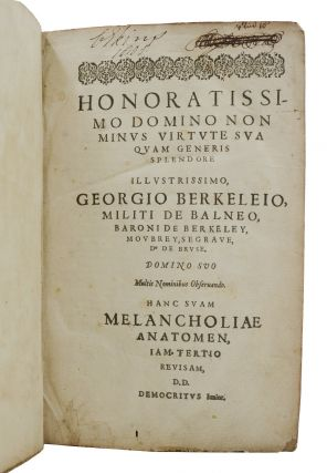 The Anatomy of Melancholy: What It Is. With All The Kinds Causes, Symptomes, Prognostickes, and Severall Cures of It. In Three Partitions, with Their Severall Sections, Members and Subsections. Philosophically, Medicinally, Historically Opened & Cut Up