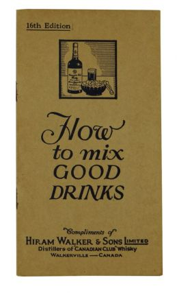 How to Mix Good Drinks. Hiram Walker and Sons