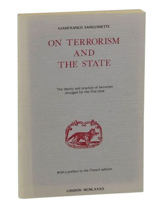 On Terrorism and the State: The Theory and Practice of Modern Terrorism Divulged for the First...