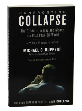 Confronting Collapse: The Crisis of Energy and Money in a Post Peak Oil World. Michael C. Ruppert
