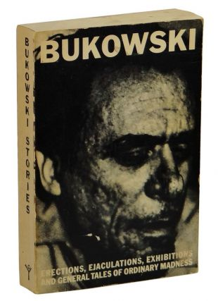Erections, Ejaculations, Exhibitions, and General Tales of Ordinary Madness. Charles Bukowski