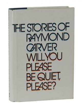 Will You Please be Quiet, Please?: The stories of Raymond Carver. Raymond Carver.