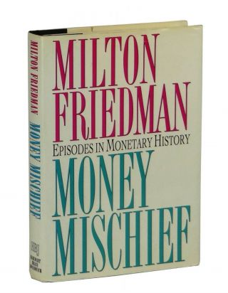 Money Mischief: Episodes in Monetary History. Milton Friedman