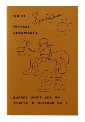 Horses Don't Bet on People and Neither Do I. Charles Bukowski.