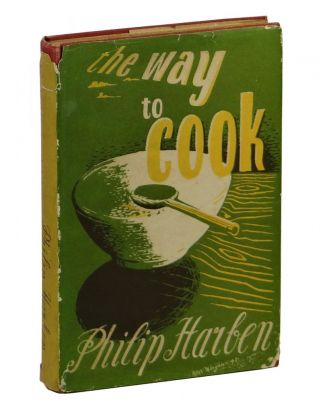 The Way to Cook or Common Sense in the Kitchen. Philip Harben