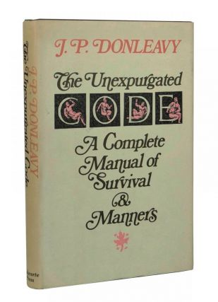 The Unexpurgated Code: A Complete Manual of Survival and Manners. J. P. Donleavy