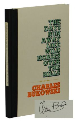 The Days Run Away Like Wild Horses Over The Hills. Charles Bukowski.