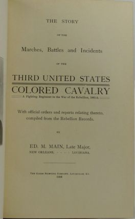 The Story of the Marches, Battles and Incidents of the Third United States Colored Calvary: A fighting regiment in the War of the Rebellion, 1861-5