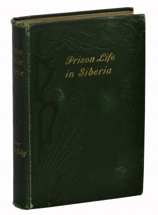 Prison Life in Siberia (The House of the Dead). Fyodor Dostoyevsky, Fedor Dostoieffsky, H. Sutherland Edwards.