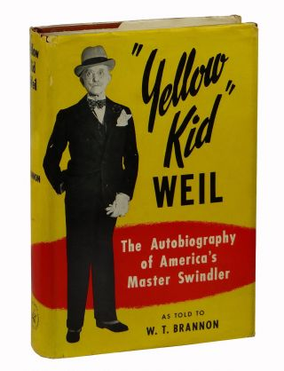 """Yellow Kid"" Weil: The Autobiography of America's Master Swindler. W. T. Brannon."