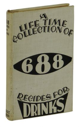 A Life Time Collection of 688 Recipes for Drinks. Anon.