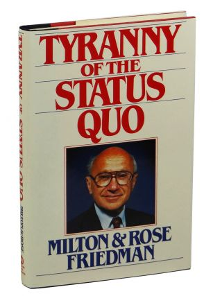 The Tyranny of the Status Quo. Milton Friedman, Rose Friedman