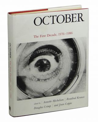 October: The First Decade 1976-1986. Annette Michelson, Rosalind E. Krauss, Douglas Crimp, Joan...