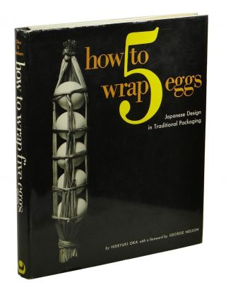 How to Wrap Five Eggs: Japanese Design in Traditional Packaging. Hideyuki Oka, Hideyuki Sakai,...