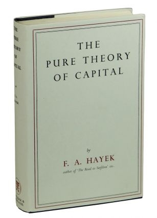 The Pure Theory of Capital. Friedrich A. von Hayek