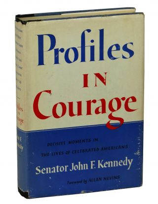 Profiles in Courage: Decisive Moments in the Lives of Celebrated Americans. John F. Kennedy.