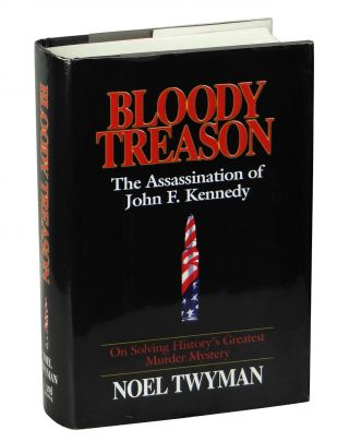 Bloody Treason: On Solving History's Greatest Murder Mystery, the Assassination of John F....