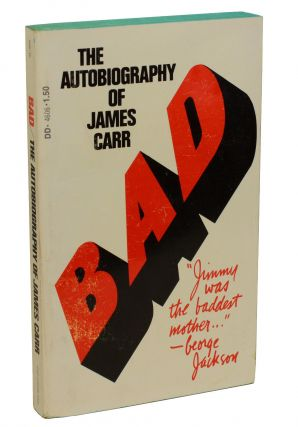 Bad: The Autobiography of James Carr. James Carr, Dan Hammer, Isaac Cronin, Betsy Carr, Afterword
