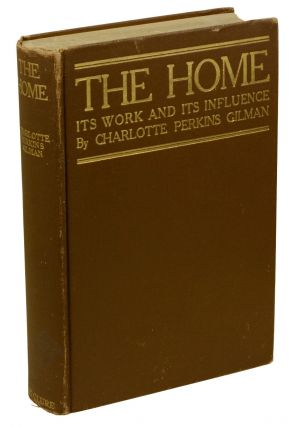 The Home: Its Work and Its Influence. Charlotte Perkins Gilman