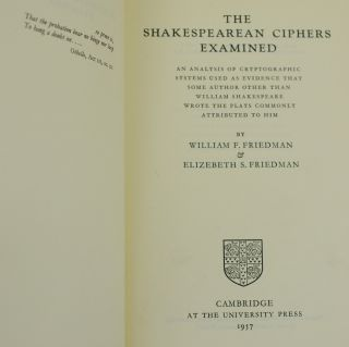 Shakespearean Ciphers Examined: An Analysis of Cryptographic Systems Used As Evidence that Some Author Other Than William Shakespeare Wrote the Plays Commonly Attributed to Him