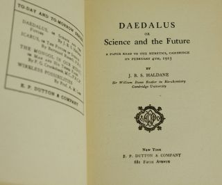 Daedalus, or Science and the Future: A Paper Read to the Heretics, Cambridge on February 4th 1923