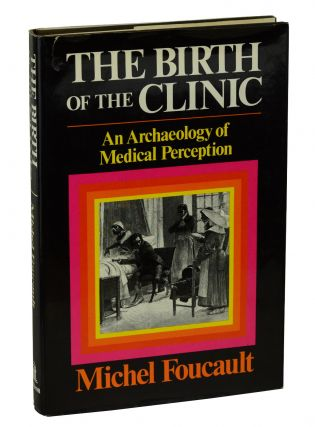 Birth of the Clinic : An Archaeology of Medical Perception. Michel Foucault, A. M. Sheridan Smith