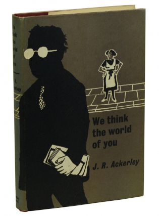 We Think the World of You. J. R. Ackerley.