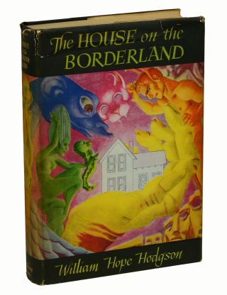 The House on the Borderland And Other Novels. William Hope Hodgson