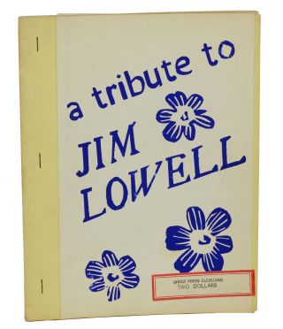 A Tribute to Jim Lowell. Charles Bukowski, T. L. Kryss, d. a. levy, Denise Levertov, William...