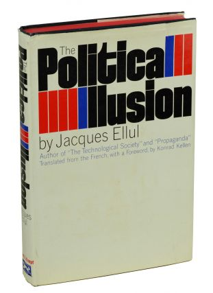 The Political Illusion. Jacques Ellul, Konrad Kellen