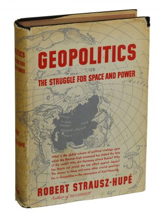 Geopolitics: The Struggle for Space and Power. Robert Strausz-Hupe