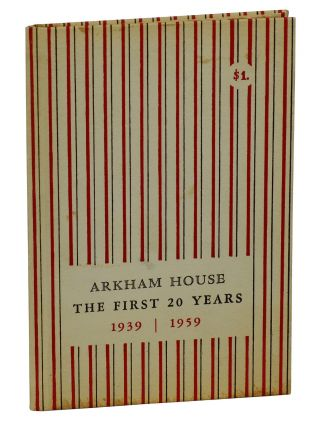 Arkham House: The First 20 Years 1939-1959, A History and Bibliography. August Derleth, Donald...