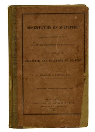 A Dissertation on Servitude: Embracing an Examination of the Scripture Doctrines on the Subject,...