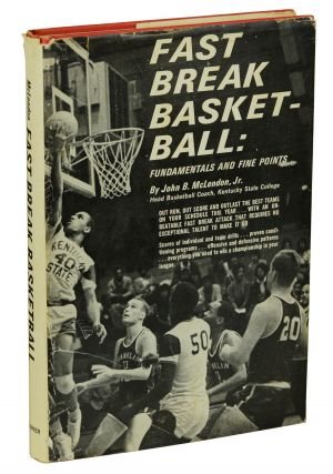 Fast Break Basketball: Fundamentals and Fine Points. John McLendon
