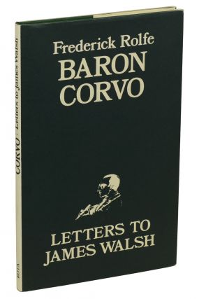 Letters to James Walsh. Baron Corvo, Fredrick Rolfe, Donald Weeks, Introduction and notes
