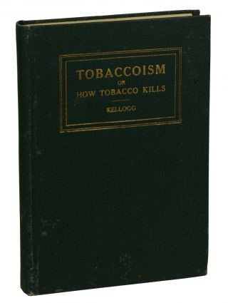 Tobaccoism: or How Tobacco Kills. John Harvey Kellogg