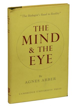 The Mind & the Eye: A Study of the Biologist's Standpoint. Agnes Arber.