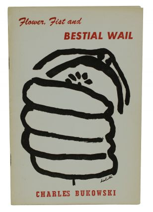 Flower, Fist and Bestial Wail. Charles Bukowski