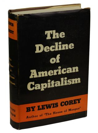 The Decline of American Capitalism. Lewis Corey, Lewis Fraina.