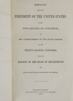 Message from the President of the United States to the Two Houses of Congress, at the Second Session of the Thirty-Eighth Congress; With the Report of the Heads of Departments, and Selections from Accompanying Documents